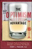 The Optimism Advantage: 50 Simple Truths to Transform Your Attitudes and Actions into Results