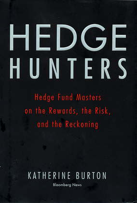 Hedge Hunters: Hedge Fund Masters on the Rewards, the Risk, and the Reckoning