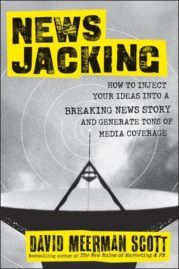 Newsjacking: How to Inject your Ideas into a Breaking News Story and Generate Tons of Media Coverage