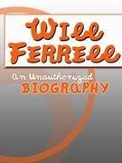 Will Ferrell: An Unauthorized Biography