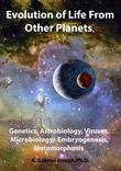 Evolution of Life From Other Planets: Genetics, Astrobiology, Viruses, Microbiology, Embryogenesis, Metamorphosis