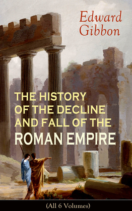 Edward Gibbon and the Decline and Fall of Roman Civilization