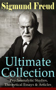 SIGMUND FREUD Ultimate Collection: Psychoanalytic Studies, Theoretical Essays & Articles