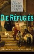 Die Réfugiés (Historischer Abenteuerroman) - Vollständige deutsche Ausgabe