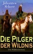 Die Pilger der Wildnis (Ein Wildwestroman) - Vollständige Ausgabe