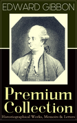 EDWARD GIBBON Premium Collection: Historiographical Works, Memoirs & Letters
