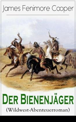 Der Bienenjäger (Wildwest-Abenteuerroman) - Vollständige Ausgabe