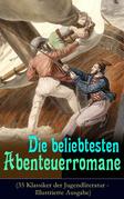 Die beliebtesten Abenteuerromane (35 Klassiker der Jugendliteratur - Illustrierte Ausgabe)