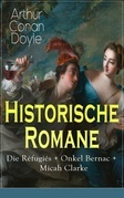 Historische Romane: Die Réfugiés + Onkel Bernac + Micah Clarke (Vollständige deutsche Ausgaben)