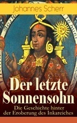 Der letzte Sonnensohn: Die Geschichte hinter der Eroberung des Inkareiches (Vollständige Ausgabe)