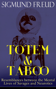 TOTEM & TABOO: Resemblances between the Mental Lives of Savages and Neurotics