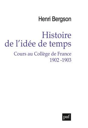 Histoire de l'idée de temps. Cours au Collège de France 1902 -1903