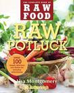 Lisa Montgomery - Raw Potluck: Over 100 Simply Delicious Raw Dishes for Everyday Entertaining