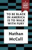 To Be Black in America Is to Walk with Fury