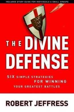 The Divine Defense: Six Simple Strategies for Winning Your Greatest Battles