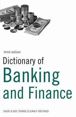 Dictionary of Banking and Finance: Over 9,000 Terms Clearly Defined