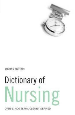 Dictionary of Nursing: Over 11,000 terms clearly defined