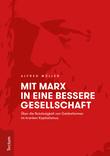 Mit Marx in eine bessere Gesellschaft