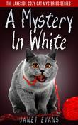 A Mystery In White ( The Lakeside Cozy Cat Mystery Series )