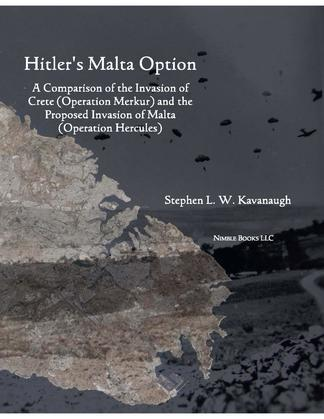 Hitler's Malta Option: A Comparison of the Invasion of Crete (Operation Merkur) and the Proposed Invasion of Malta (Operation Hercules)