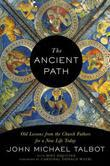 The Ancient Path: Old Lessons from the Church Fathers for a New Life Today