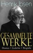 Gesammelte Werke: Dramen + Gedichte + Biografie (Vollständige deutsche Ausgaben)