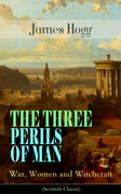 THE THREE PERILS OF MAN: War, Women and Witchcraft (Scottish Classic)