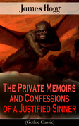 The Private Memoirs and Confessions of a Justified Sinner (Gothic Classic)