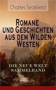 Romane und Geschichten aus dem Wilden Westen: Die Neue Welt Sammelband (Vollständige Ausgaben)