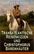 Transatlantische Reiseskizzen und Christophorus Bärenhäuter - Vollständige Ausgabe: Band 1&2