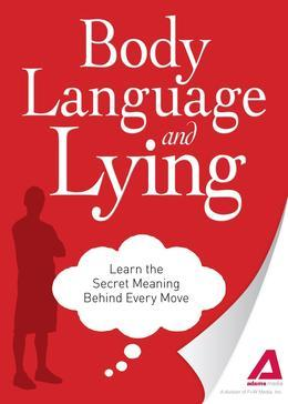 Body Language and Lying: Learn the Secret Meaning Behind Every Move