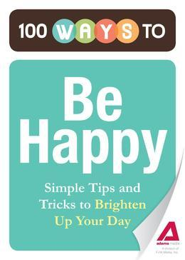100 Ways to Be Happy: Simple Tips and Tricks to Brighten Up Your Day
