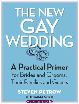 The New Gay Wedding: A Practical Primer for Brides and Grooms, Their Families and Guests: A Workman Short