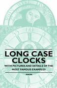 Long Case Clocks - With Pictures and Details of the Most Famous Examples