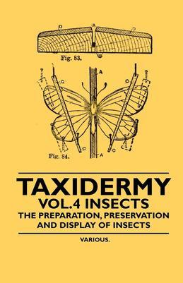 Taxidermy Vol.4 Insects - The Preparation, Preservation and Display of Insects