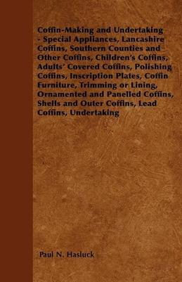 Coffin-Making and Undertaking - Special Appliances, Lancashire Coffins, Southern Counties and Other Coffins, Children's Coffins, Adults' Covered Coffi