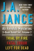 J.A. Jance's Ali Reynolds Mysteries 3-Book Boxed Set, Volume 2: Trial by Fire, Fatal Error, Left for Dead