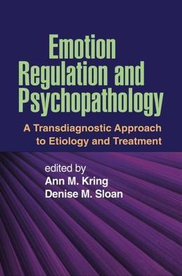 Emotion Regulation and Psychopathology: A Transdiagnostic Approach to Etiology and Treatment