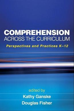 Comprehension Across the Curriculum: Perspectives and Practices K-12