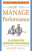 How to Manage Performance: 24 Lessons for Improving Performance (Mighty Manager Series): 24 Lessons for Improving Performance