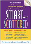 Smart but Scattered: The Revolutionary &quot;Executive Skills&quot; Approach to Helping Kids Reach Their Potential