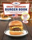 The Great American Burger Book: How to Make Authentic Regional Hamburgers at Home