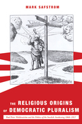 The Religious Origins of Democratic Pluralism: Paul Peter Waldenström and the Politics of the Swedish Awakening 1868-1917