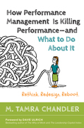 How Performance Management Is Killing Performance-and What to Do About It: Rethink, Redesign, Reboot