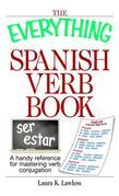 The Everything Spanish Verb Book: A Handy Reference For Mastering Verb Conjugation