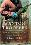 Wanton Troopers: Buckinghamshire in the Civil Wars 1640-1660