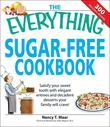 The Everything Sugar-Free Cookbook: Make sugarfree dishes you and your family will crave!