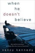 When He Doesn't Believe: Help and Encouragement for Women Who Feel Alone in Their Faith