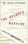 The Wounded Warrior: A Survival Guide for When You're Beat Up, Burned Out, or Battle Weary
