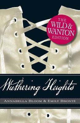 Wuthering Heights The Wild and Wanton Edition
